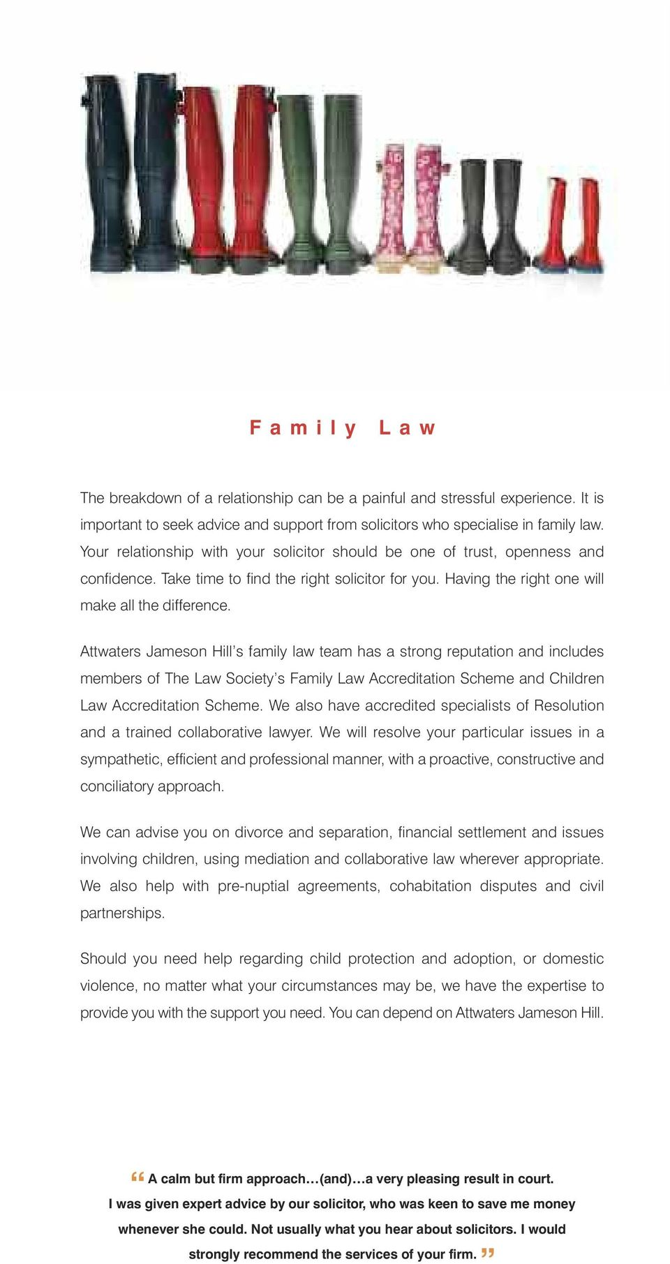 Attwaters Jameson Hill s family law team has a strong reputation and includes members of The Law Society s Family Law Accreditation Scheme and Children Law Accreditation Scheme.
