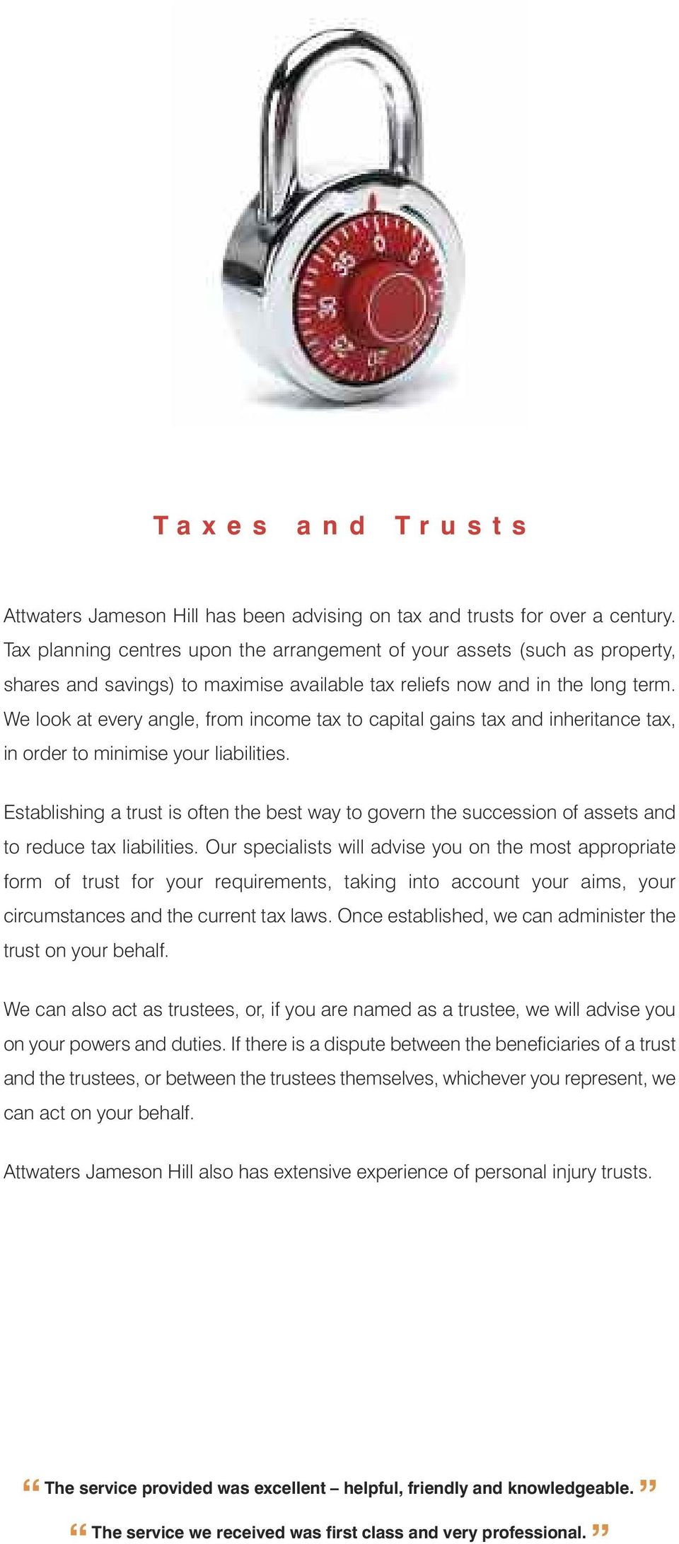 We look at every angle, from income tax to capital gains tax and inheritance tax, in order to minimise your liabilities.
