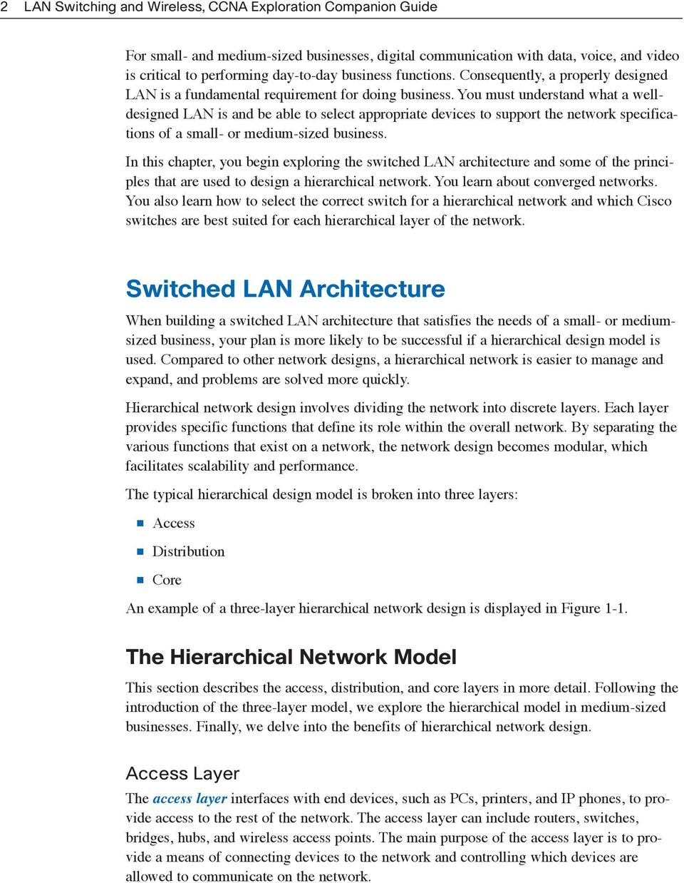 You must understand what a welldesigned LAN is and be able to select appropriate devices to support the network specifications of a small- or medium-sized business.
