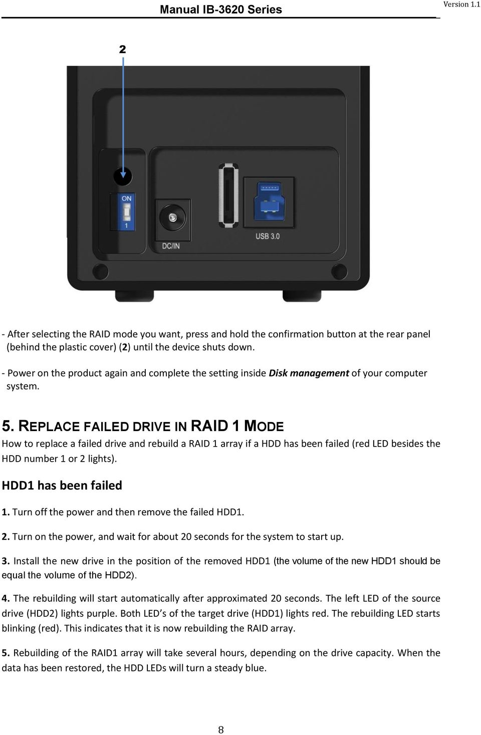 REPLACE FAILED DRIVE IN RAID 1 MODE How to replace a failed drive and rebuild a RAID 1 array if a HDD has been failed (red LED besides the HDD number 1 or 2 lights). HDD1 has been failed 1.
