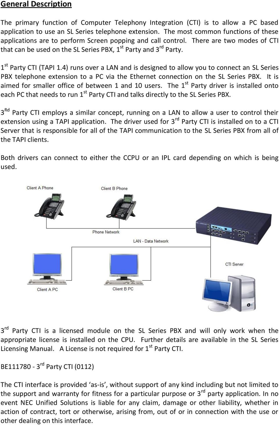 1 st Party CTI (TAPI 1.4) runs over a LAN and is designed to allow you to connect an SL Series PBX telephone extension to a PC via the Ethernet connection on the SL Series PBX.