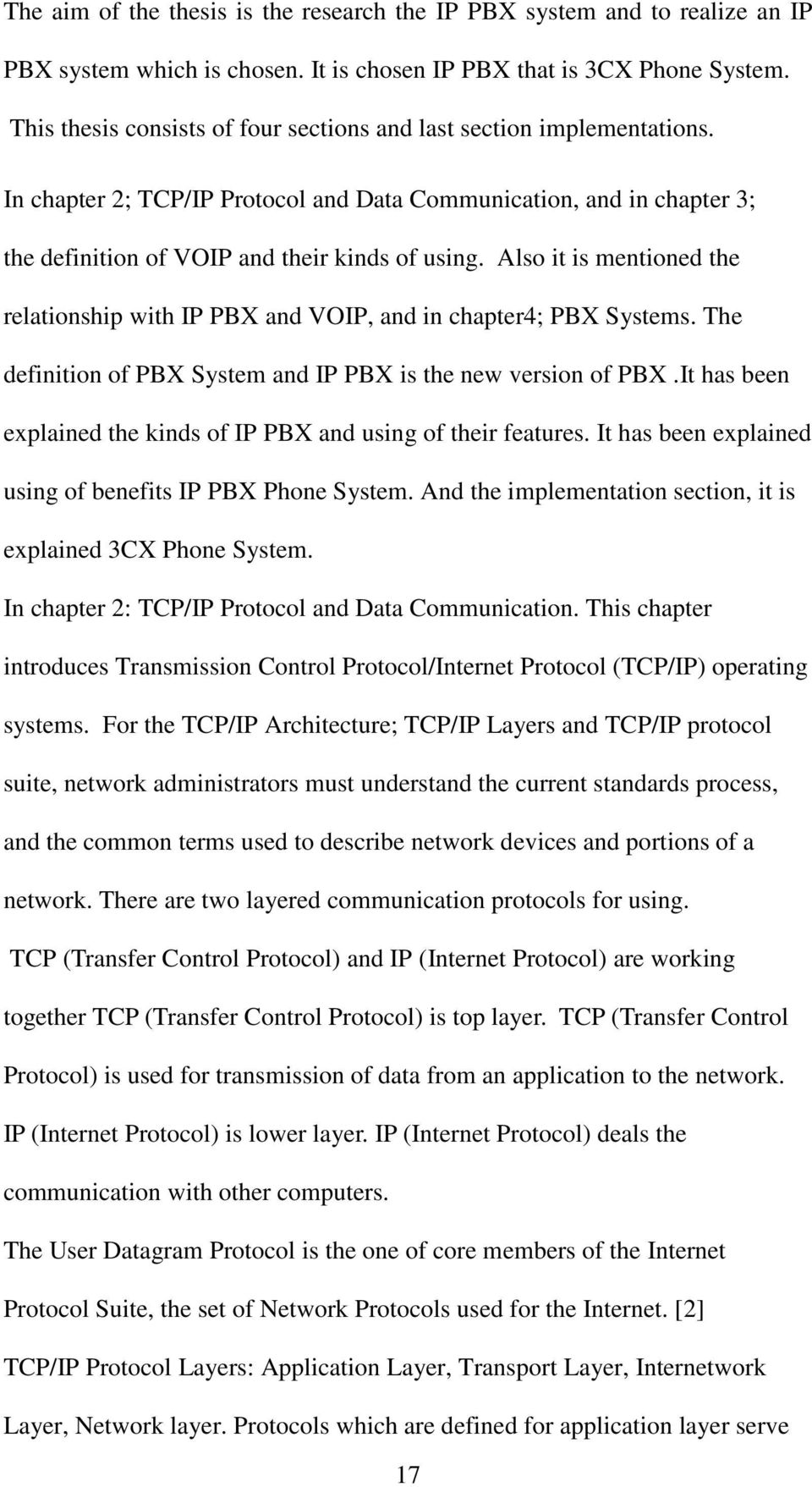 Also it is mentioned the relationship with IP PBX and VOIP, and in chapter4; PBX Systems. The definition of PBX System and IP PBX is the new version of PBX.