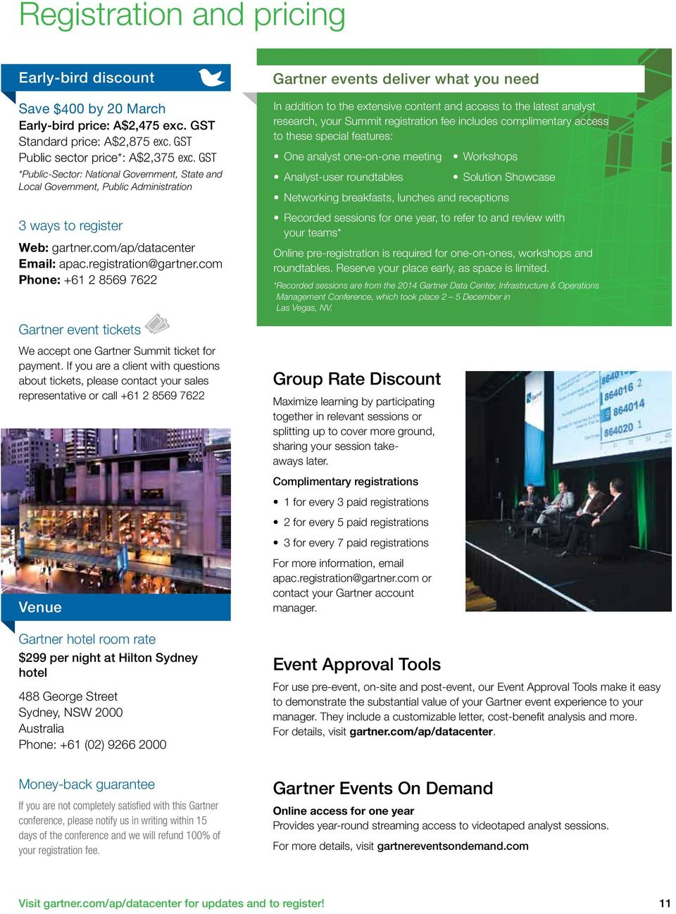 com Phone: +61 2 8569 7622 Gartner events deliver what you need In addition to the extensive content and access to the latest analyst research, your Summit registration fee includes complimentary
