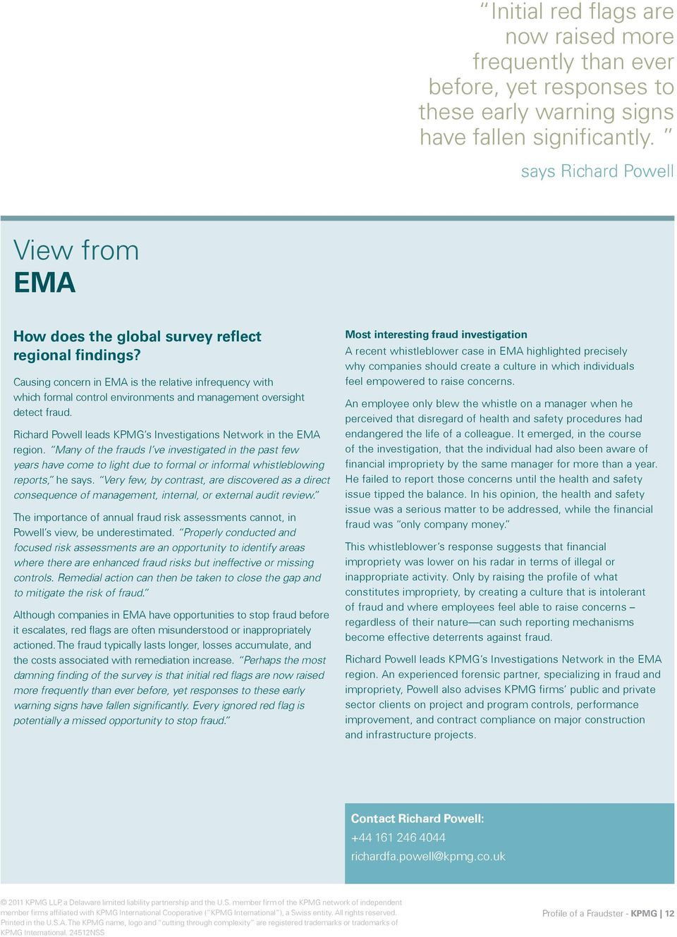 Causing concern in EMA is the relative infrequency with which formal control environments and management oversight detect fraud. Richard Powell leads KPMG s Investigations Network in the EMA region.