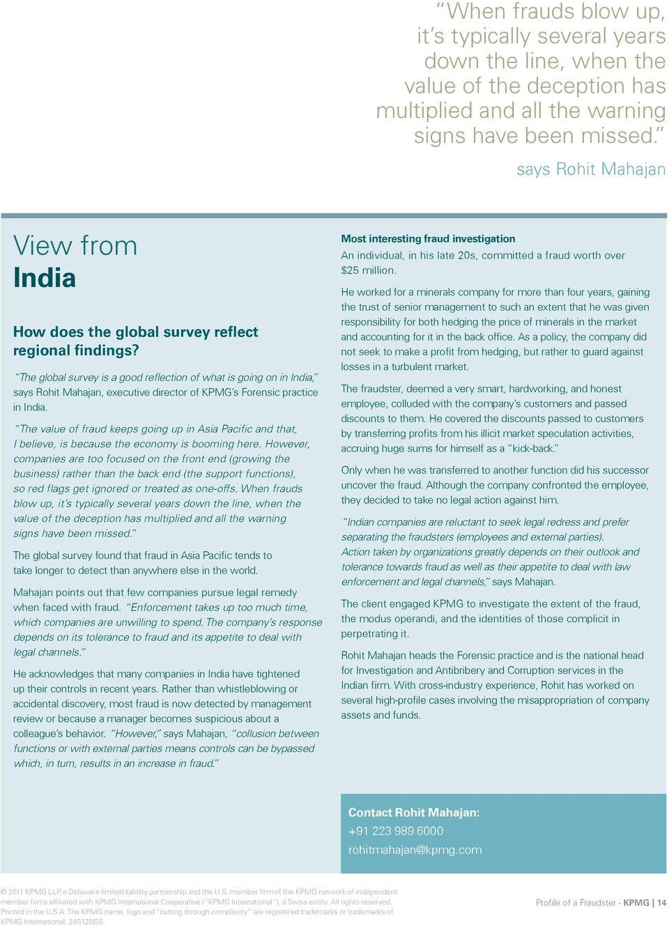 The global survey is a good reflection of what is going on in India, says Rohit Mahajan, executive director of KPMG s Forensic practice in India.