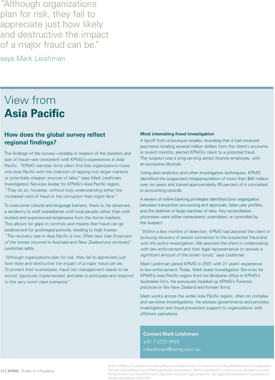 The findings of the survey notably in respect of the duration and size of fraud are consistent with KPMG s experiences in Asia Pacific.