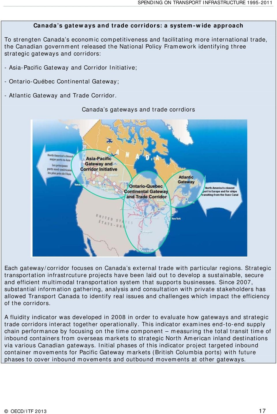 Canada s gateways and trade corrdiors Each gateway/corridor focuses on Canada s external trade with particular regions.