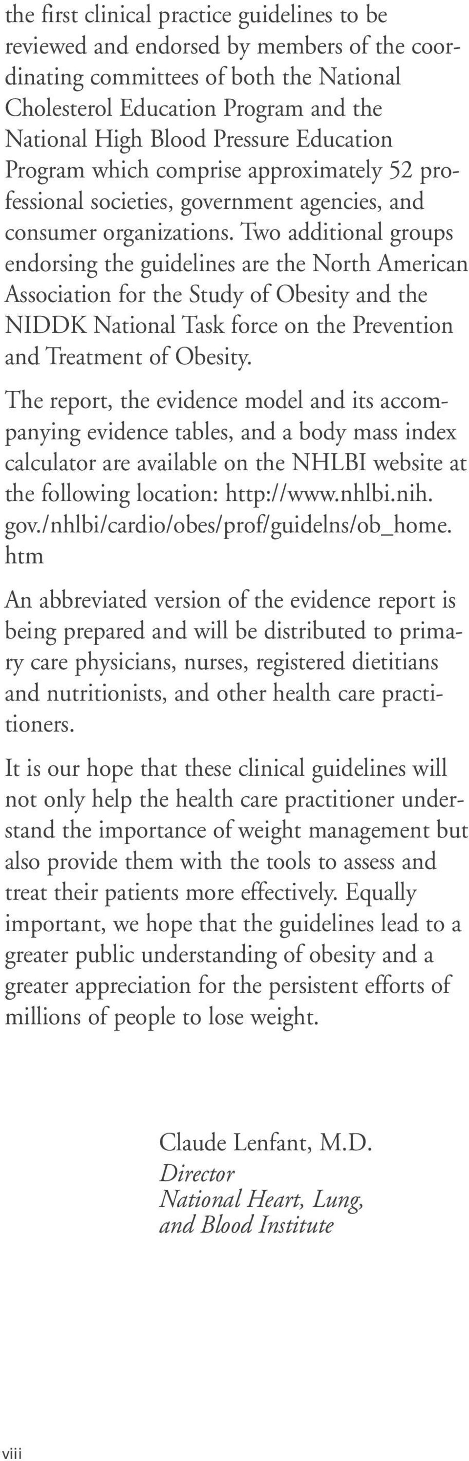 Two additional groups endorsing the guidelines are the North American Association for the Study of Obesity and the NIDDK National Task force on the Prevention and Treatment of Obesity.