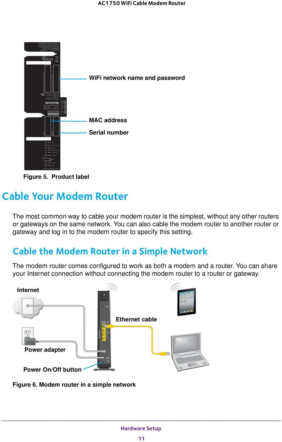cable the modem router to another router or gateway and log in to the modem router to specify this setting.
