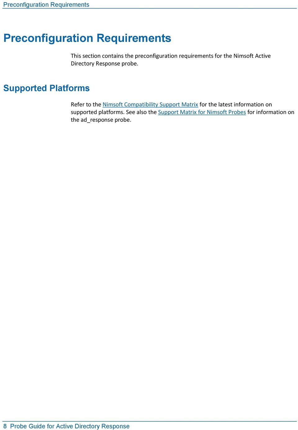 Supported Platforms Refer to the Nimsoft Compatibility Support Matrix for the latest information on