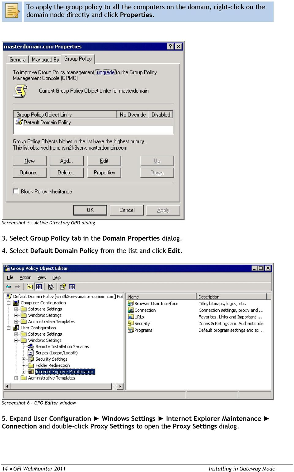 Select Default Domain Policy from the list and click Edit. Screenshot 6 - GPO Editor window 5.
