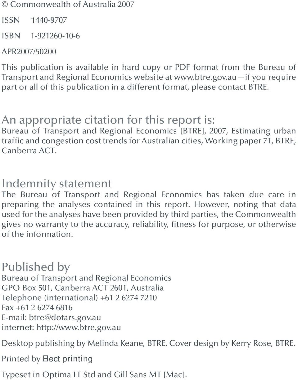 An appropriate citation for this report is: Bureau of Transport and Regional Economics [BTRE], 2007, Estimating urban traffic and congestion cost trends for Australian cities, Working paper 71, BTRE,