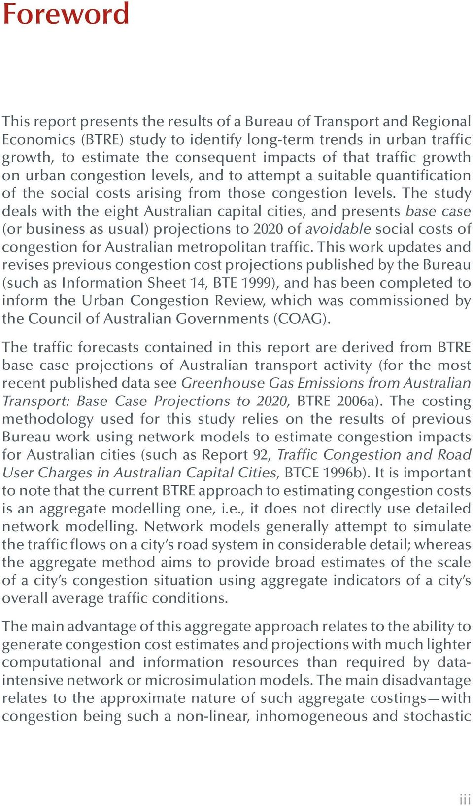 The study deals with the eight Australian capital cities, and presents base case (or business as usual) projections to 2020 of avoidable social costs of congestion for Australian metropolitan traffic.