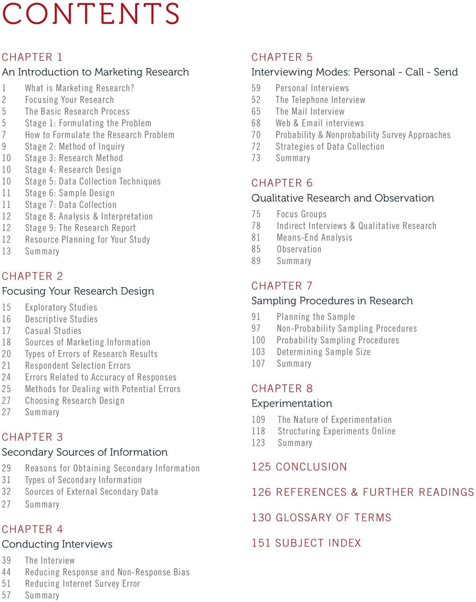 Research Design 10 Stage 5: Data Collection Techniques 11 Stage 6: Sample Design 11 Stage 7: Data Collection 12 Stage 8: Analysis & Interpretation 12 Stage 9: The Research Report 12 Resource Planning
