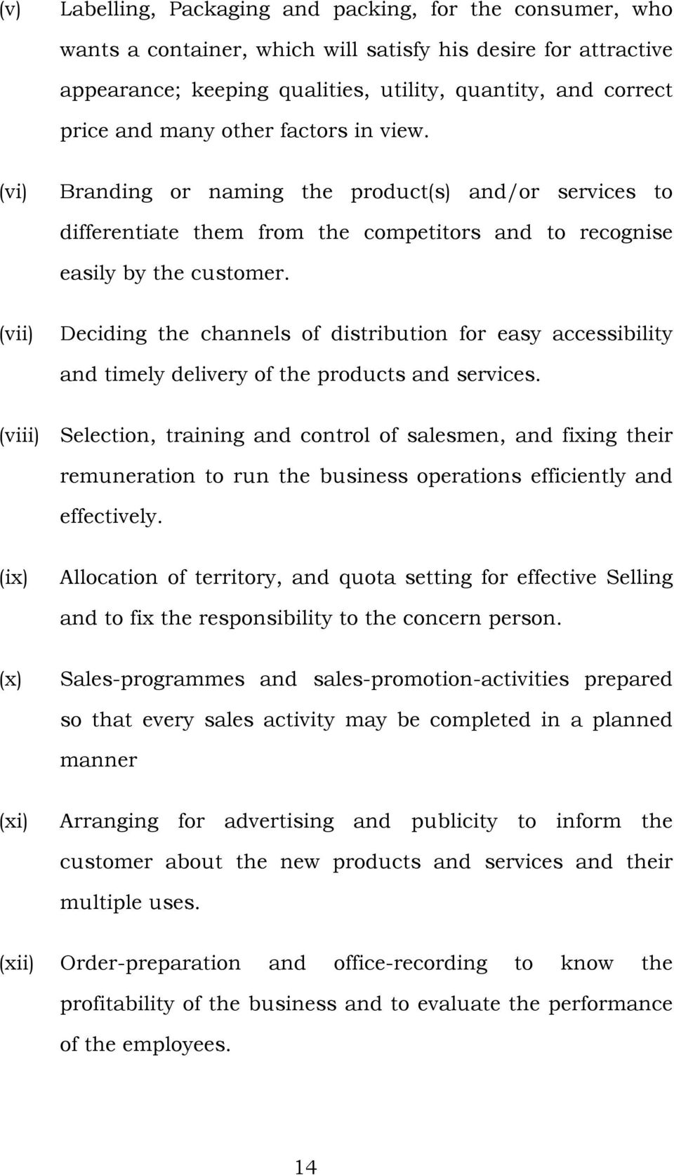 (vii) Deciding the channels of distribution for easy accessibility and timely delivery of the products and services.
