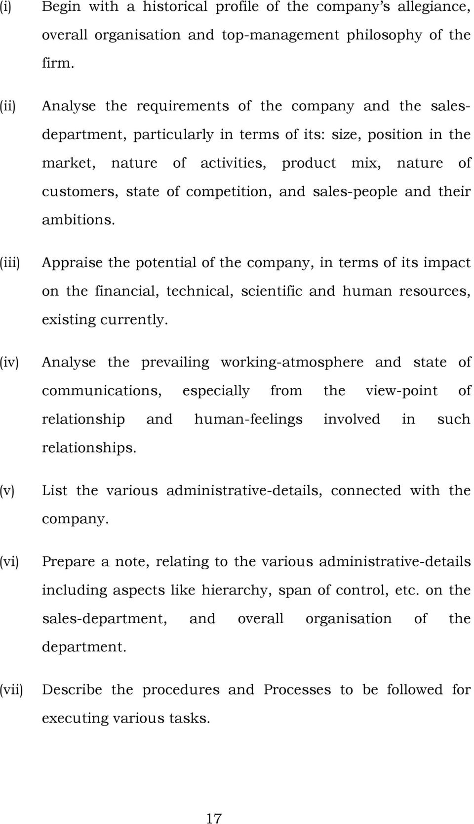 competition, and sales-people and their ambitions. (iii) Appraise the potential of the company, in terms of its impact on the financial, technical, scientific and human resources, existing currently.