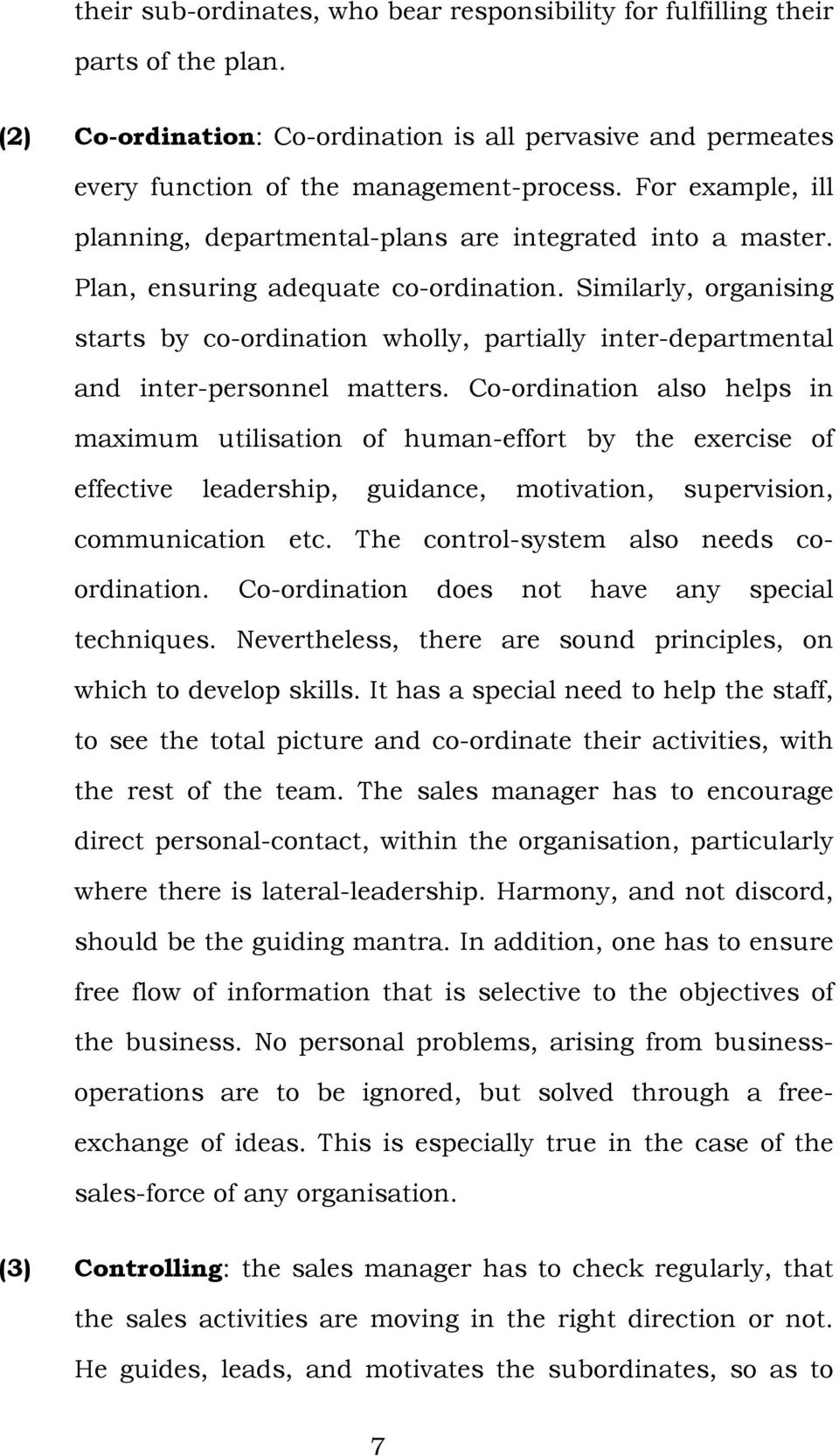 Similarly, organising starts by co-ordination wholly, partially inter-departmental and inter-personnel matters.