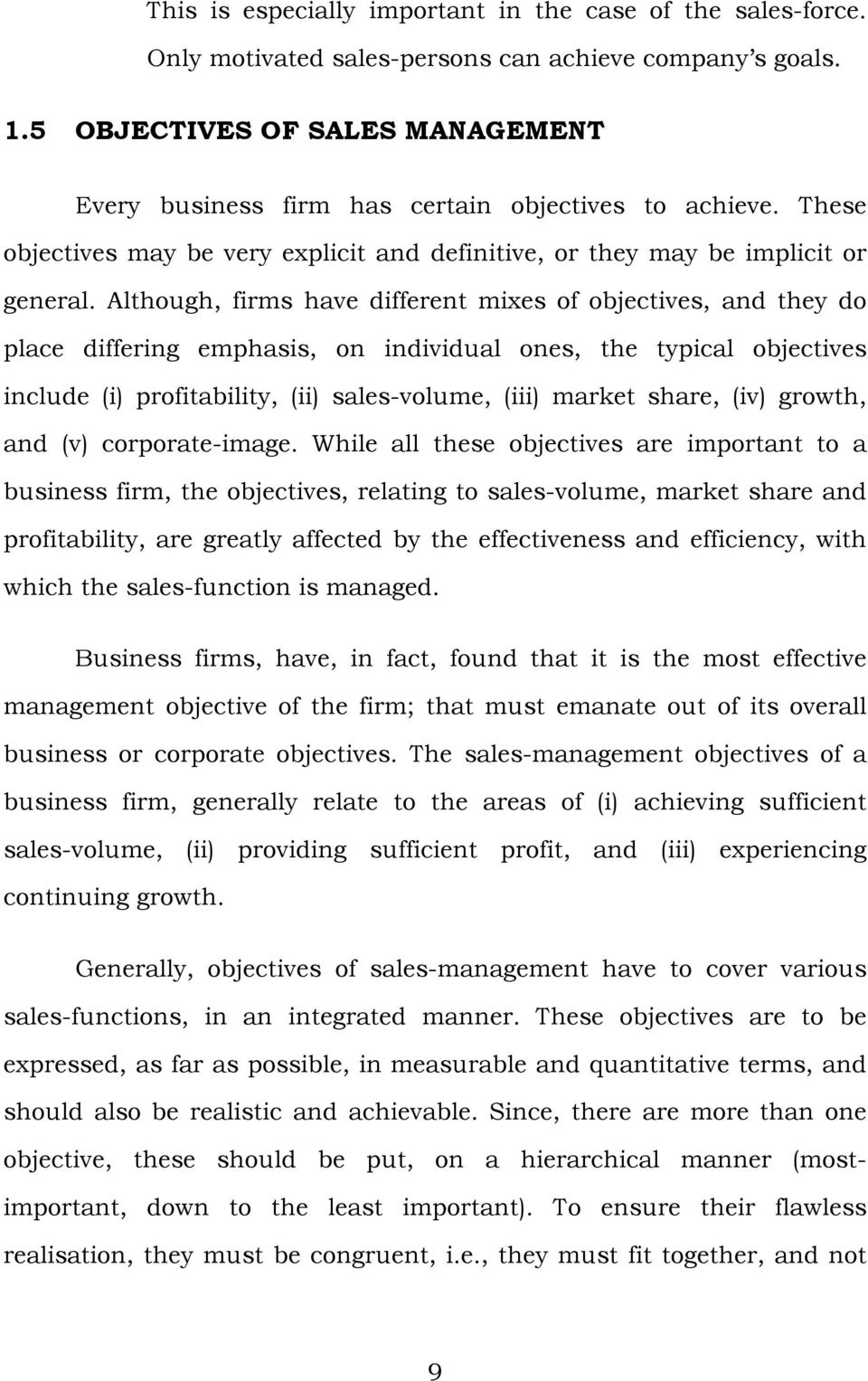 Although, firms have different mixes of objectives, and they do place differing emphasis, on individual ones, the typical objectives include (i) profitability, (ii) sales-volume, (iii) market share,