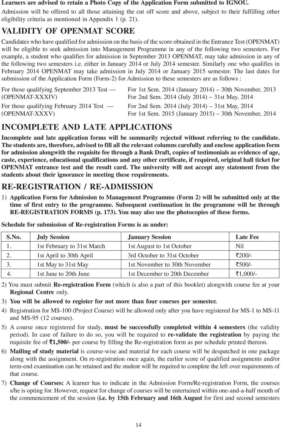 VALIDITY OF OPENMAT SCORE Candidates who have qualified for admission on the basis of the score obtained in the Entrance Test (OPENMAT) will be eligible to seek admission into Management Programme in
