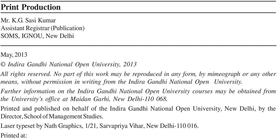 Further information on the Indira Gandhi National Open University courses may be obtained from the University s office at Maidan Garhi, New Delhi-110 068.
