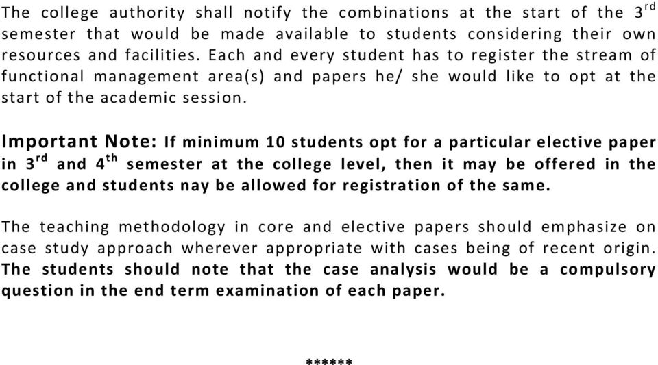 Important Note: If minimum 10 students opt for a particular elective paper in 3 rd and 4 th semester at the college level, then it may be offered in the college and students nay be allowed for