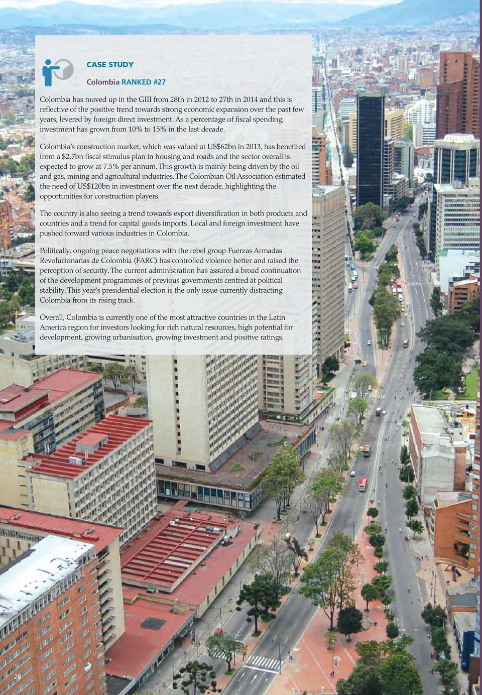 Colombia s construction market, which was valued at US$62bn in 2013, has benefited from a $2.7bn fiscal stimulus plan in housing and roads and the sector overall is expected to grow at 7.5% per annum.