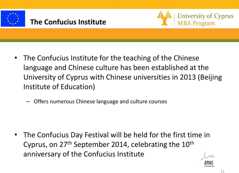 Education) Offers numerous Chinese language and culture courses The Confucius Day Festival will be held for