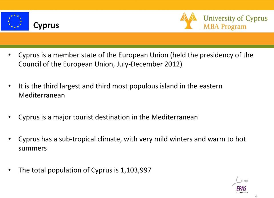 eastern Mediterranean Cyprus is a major tourist destination in the Mediterranean Cyprus has a