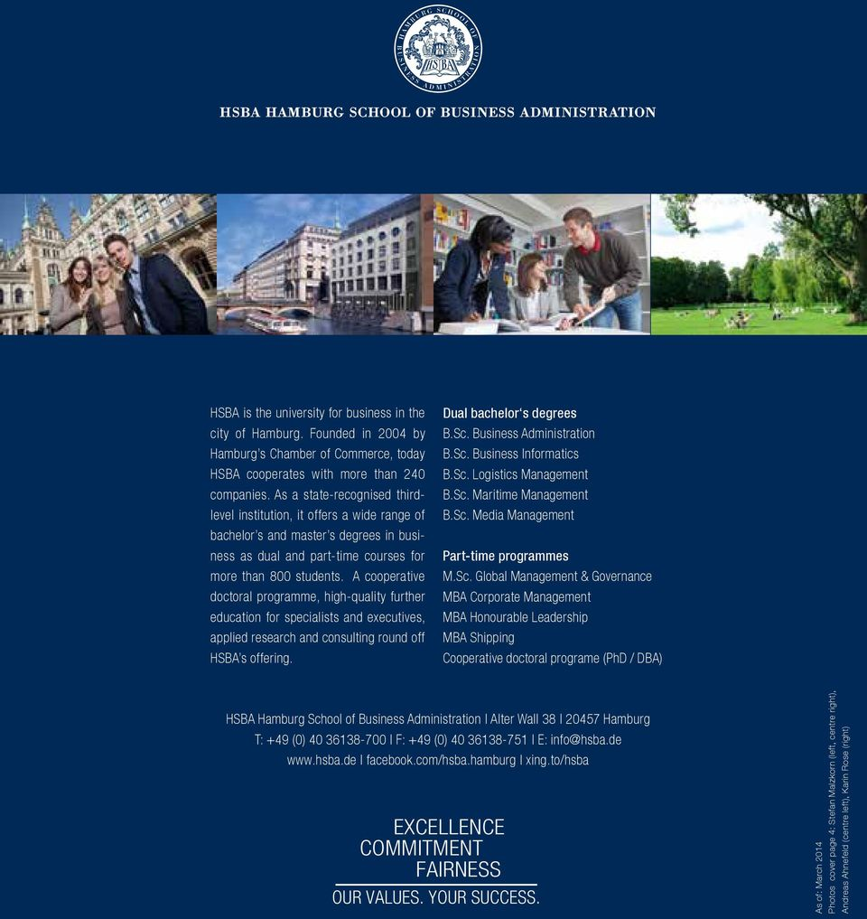 A cooperative doctoral programme, high-quality further education for specialists and executives, applied research and consulting round off HSBA s offering. Dual bachelor s degrees B.Sc.