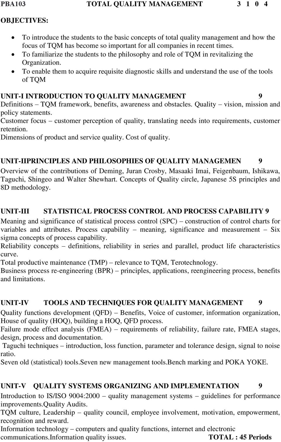 To enable them to acquire requisite diagnostic skills and understand the use of the tools of TQM UNIT-I INTRODUCTION TO QUALITY MANAGEMENT 9 Definitions TQM framework, benefits, awareness and