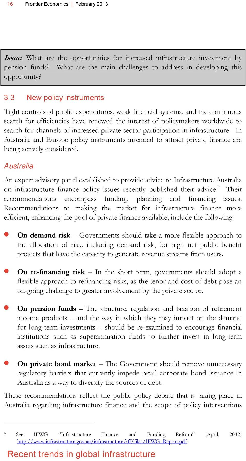 channels of increased private sector participation in infrastructure. In Australia and Europe policy instruments intended to attract private finance are being actively considered.