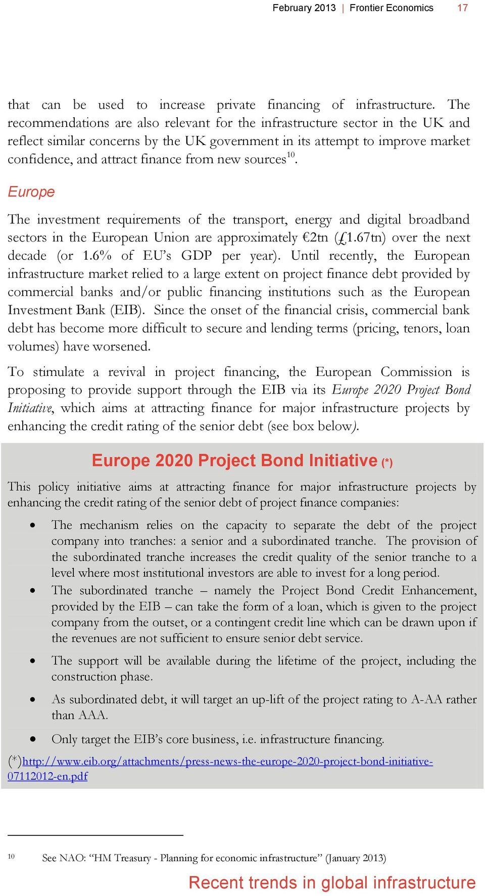 new sources 10. Europe The investment requirements of the transport, energy and digital broadband sectors in the European Union are approximately 2tn ( 1.67tn) over the next decade (or 1.