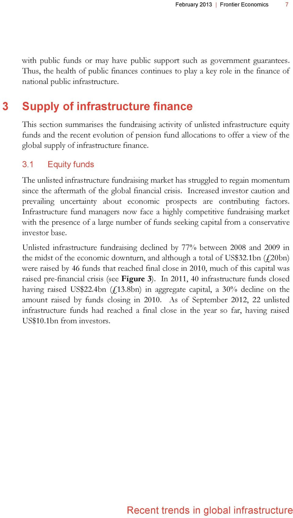 3 Supply of infrastructure finance This section summarises the fundraising activity of unlisted infrastructure equity funds and the recent evolution of pension fund allocations to offer a view of the