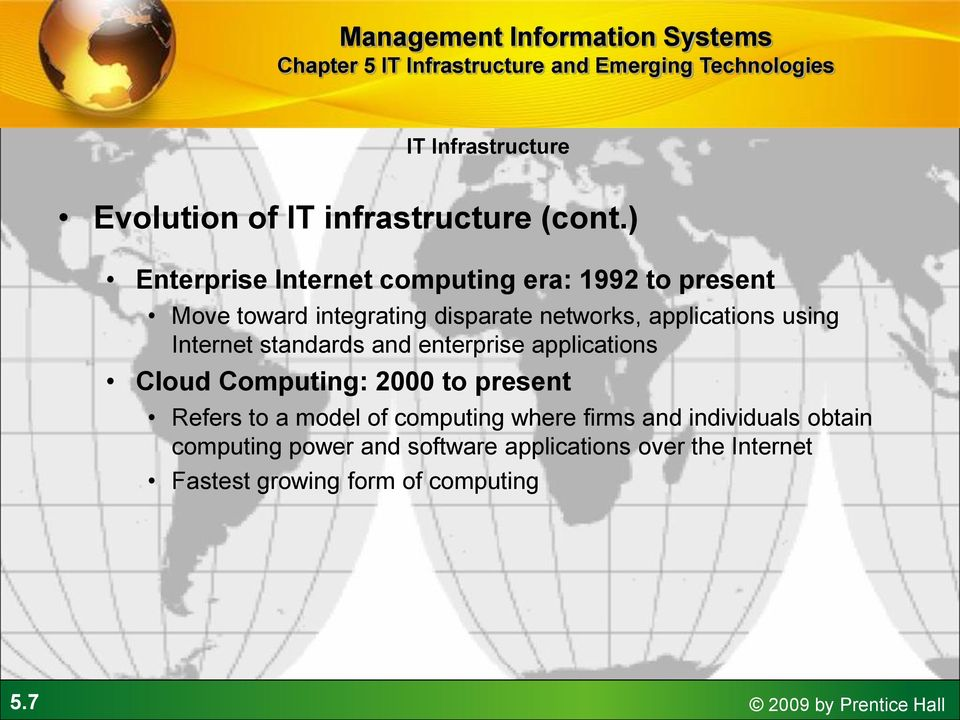 applications using Internet standards and enterprise applications Cloud Computing: 2000 to present Refers to