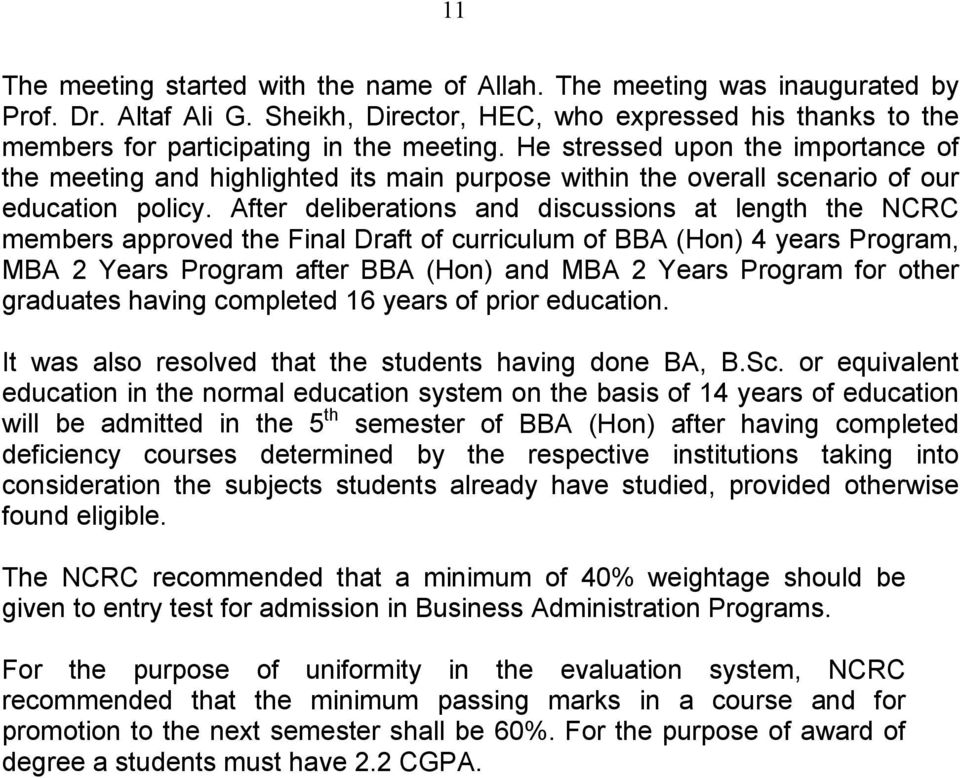 After deliberations and discussions at length the NCRC members approved the Final Draft of curriculum of BBA (Hon) 4 years Program, MBA 2 Years Program after BBA (Hon) and MBA 2 Years Program for