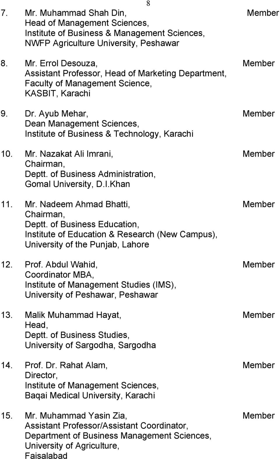 Mr. Nadeem Ahmad Bhatti, Member Chairman, Deptt. of Business Education, Institute of Education & Research (New Campus), University of the Punjab, Lahore 12. Prof.