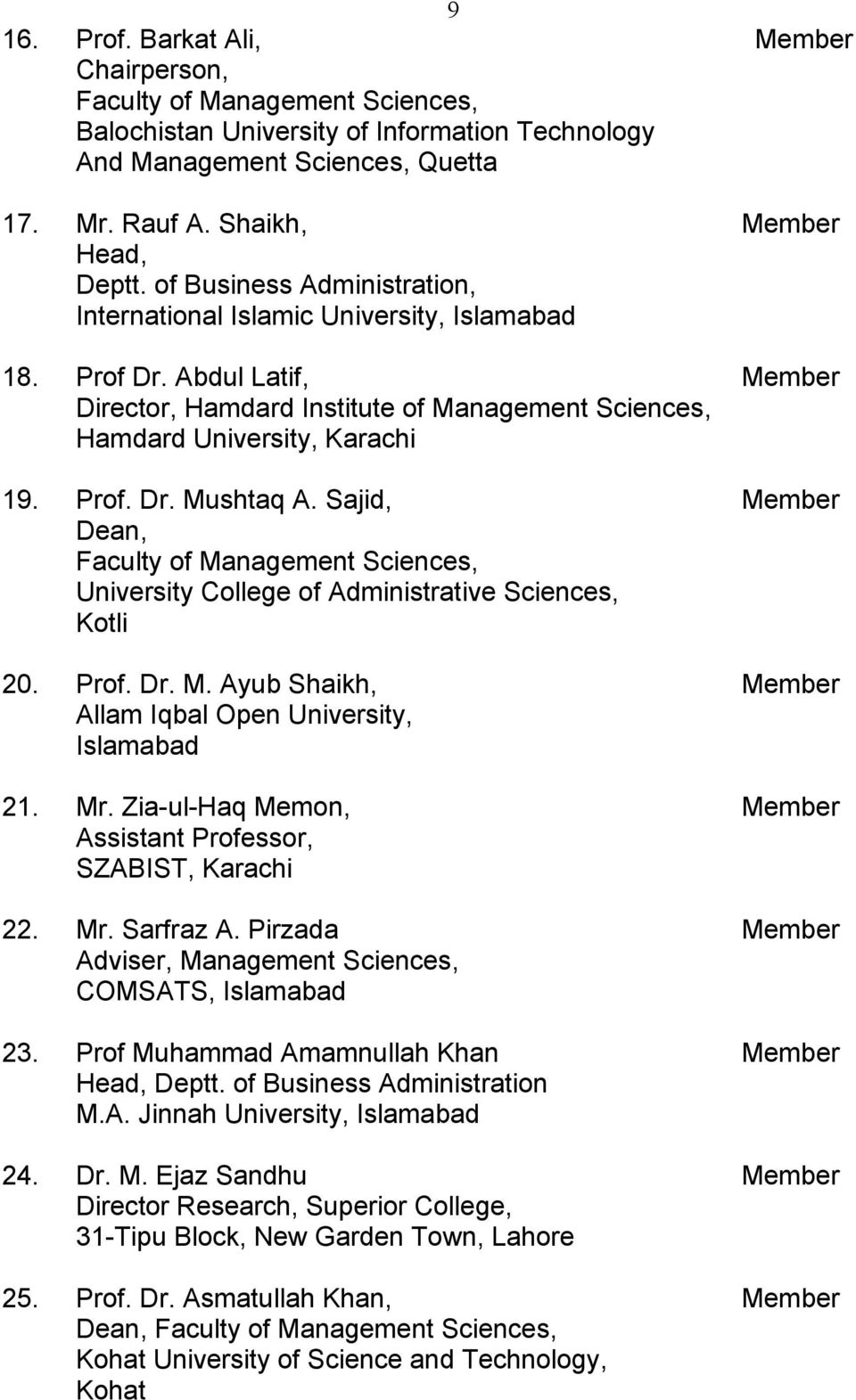 Sajid, Member Dean, Faculty of Management Sciences, University College of Administrative Sciences, Kotli 20. Prof. Dr. M. Ayub Shaikh, Member Allam Iqbal Open University, Islamabad 21. Mr.