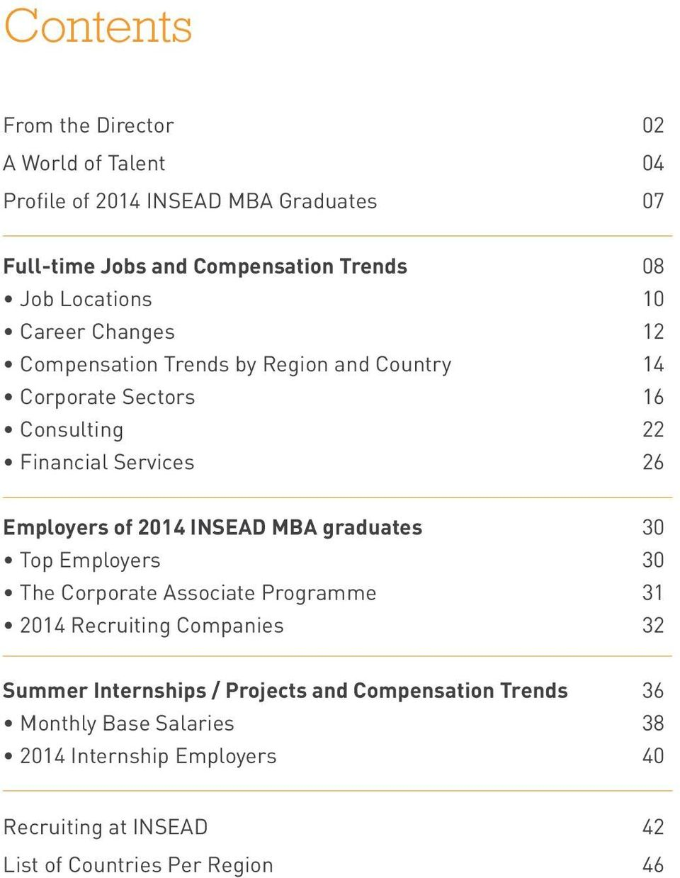 Employers of 2014 INSEAD MBA graduates 30 Top Employers 30 The Corporate Associate Programme 31 2014 Recruiting Companies 32 Summer