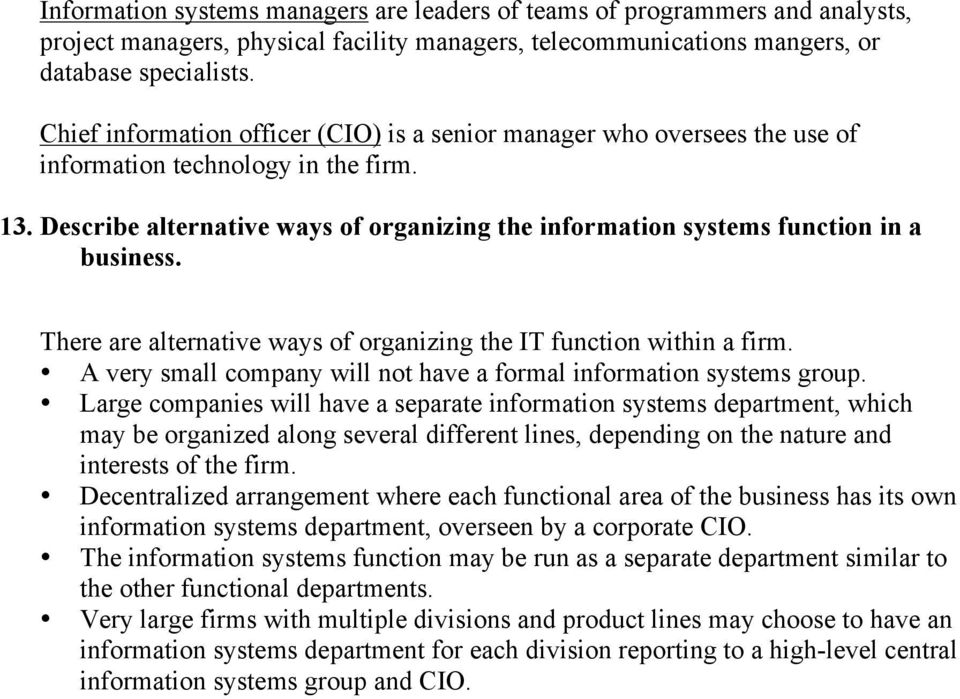 Describe alternative ways of organizing the information systems function in a business. There are alternative ways of organizing the IT function within a firm.