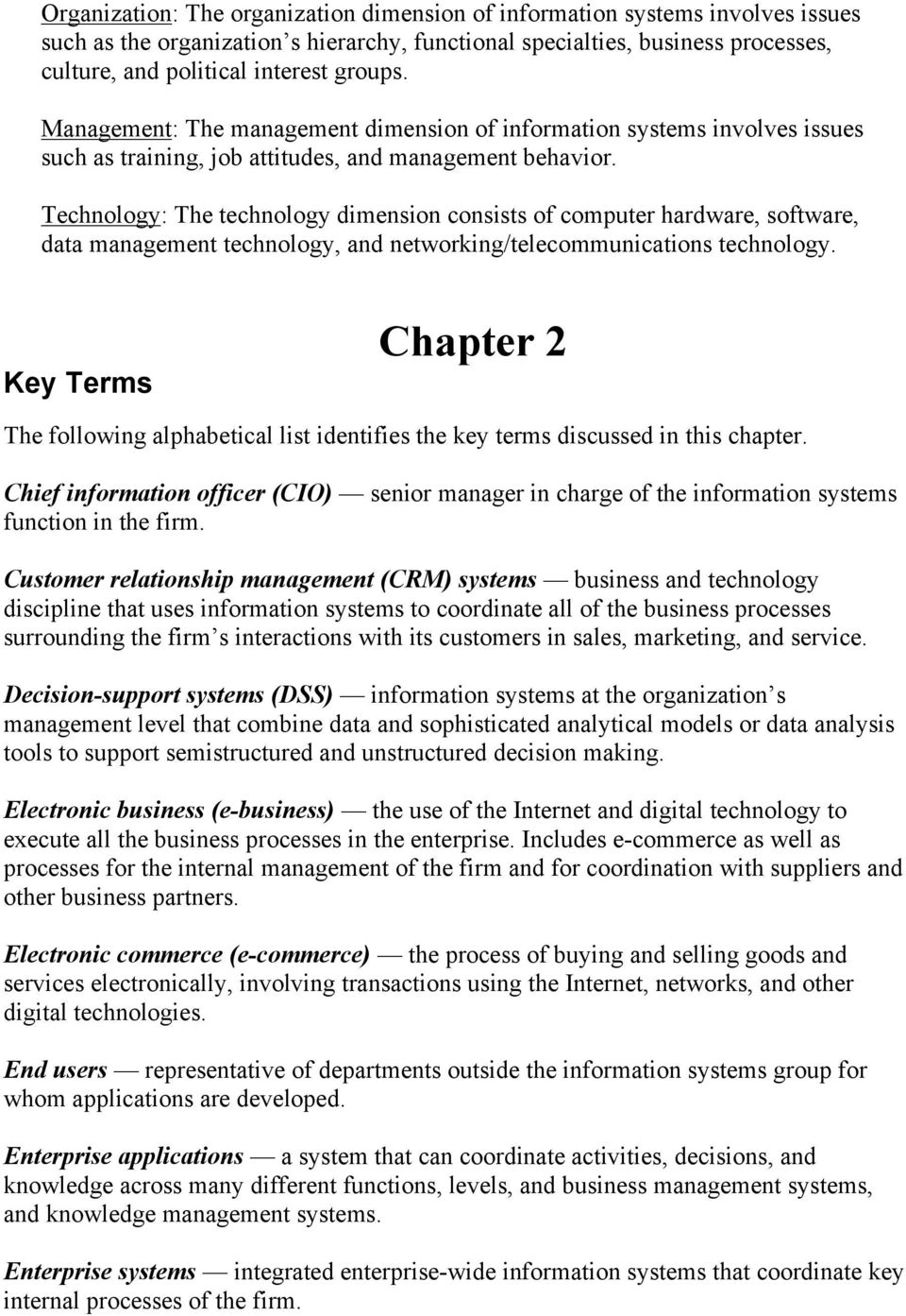 Technology: The technology dimension consists of computer hardware, software, data management technology, and networking/telecommunications technology.
