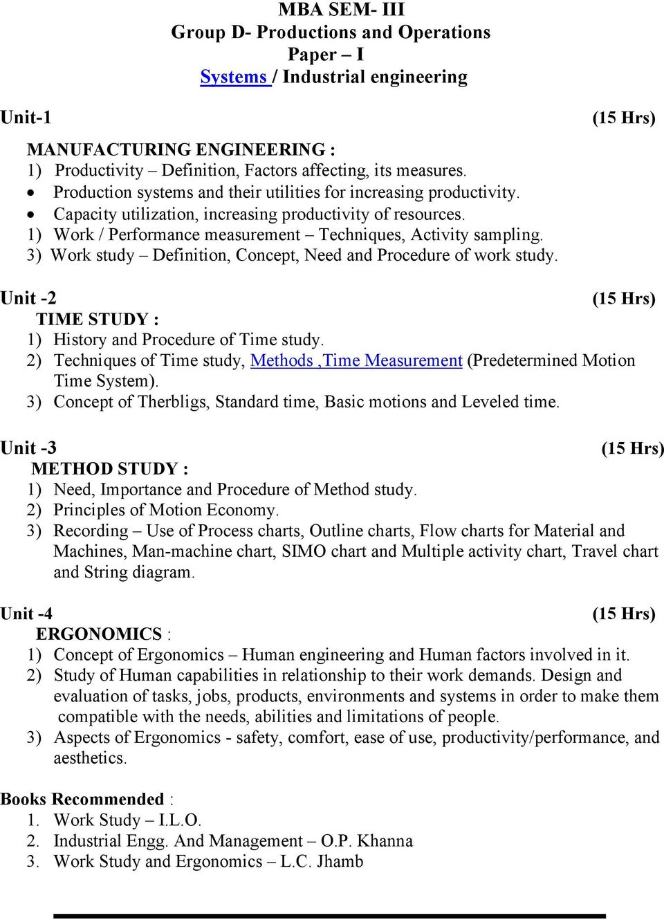 3) Work study Definition, Concept, Need and Procedure of work study. Hrs) Unit -2 Hrs) TIME STUDY : 1) History and Procedure of Time study.