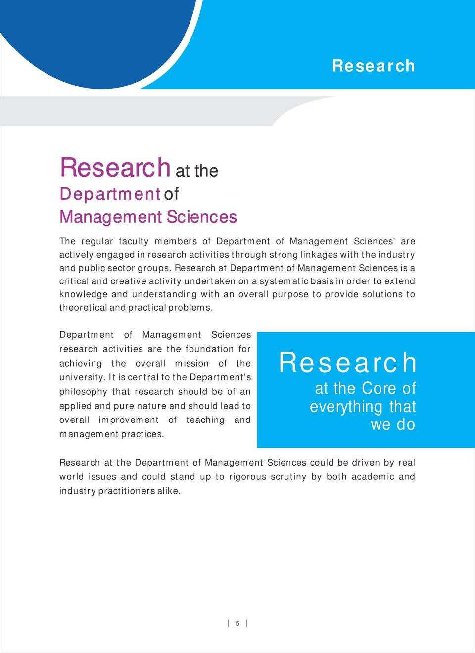 Research at Department of Management Sciences is a critical and creative activity undertaken on a systematic basis in order to extend knowledge and understanding with an overall purpose to provide