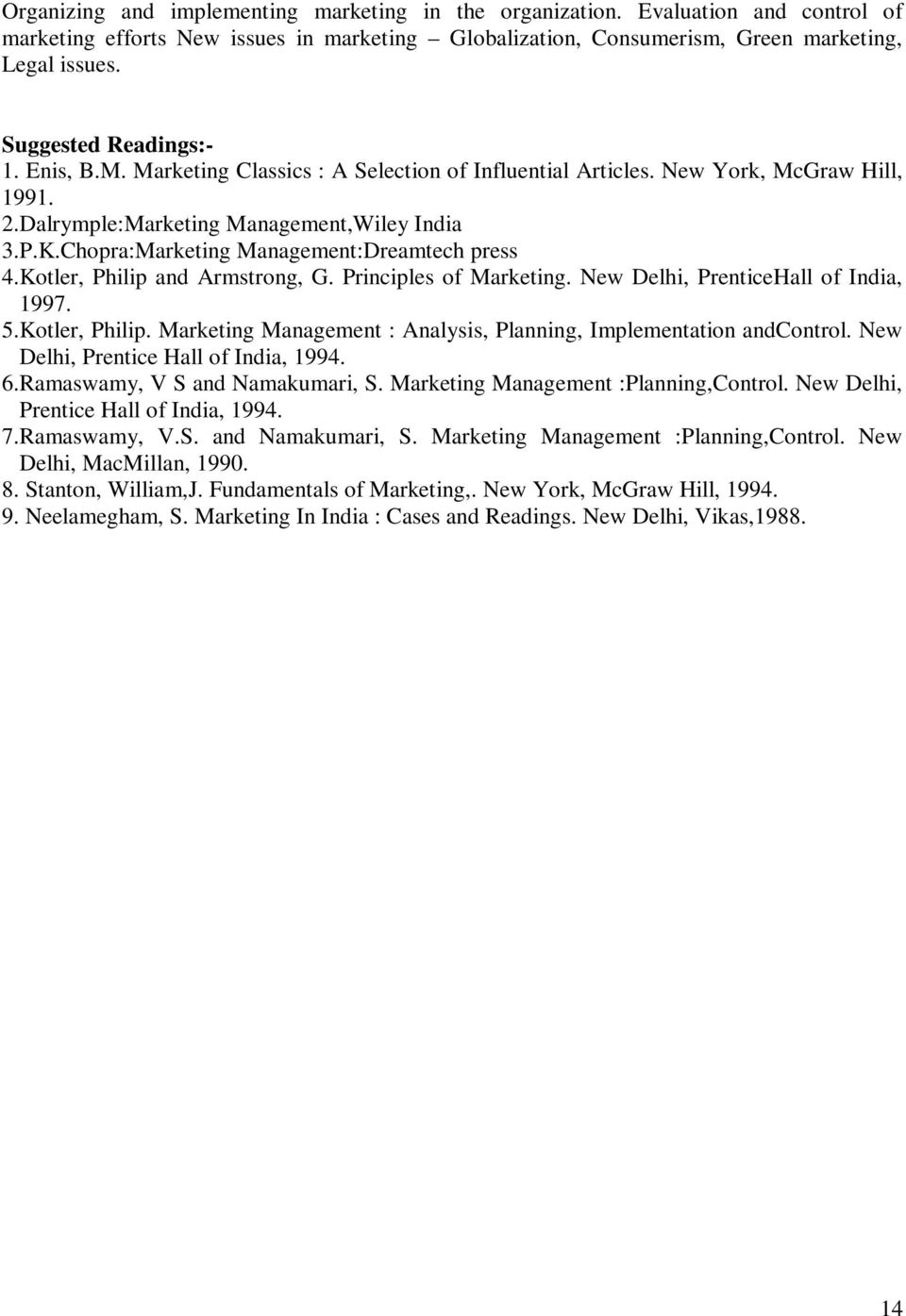 Chopra:Marketing Management:Dreamtech press 4.Kotler, Philip and Armstrong, G. Principles of Marketing. New Delhi, PrenticeHall of India, 1997. 5.Kotler, Philip. Marketing Management : Analysis, Planning, Implementation andcontrol.
