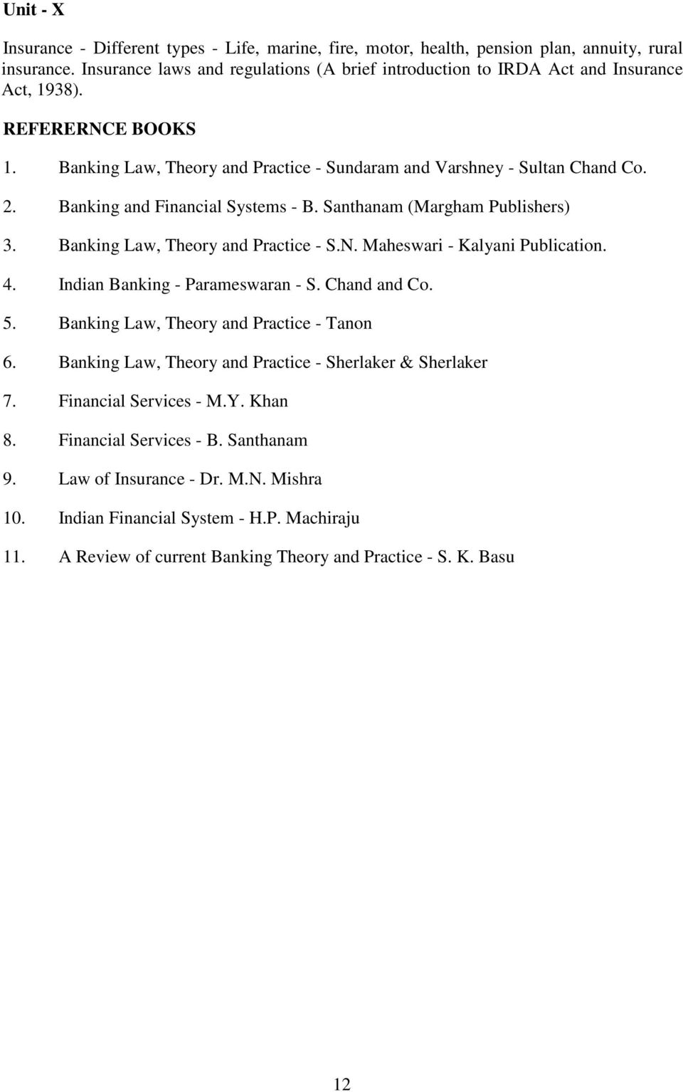 Banking and Financial Systems - B. Santhanam (Margham Publishers) 3. Banking Law, Theory and Practice - S.N. Maheswari - Kalyani Publication. 4. Indian Banking - Parameswaran - S. Chand and Co. 5.