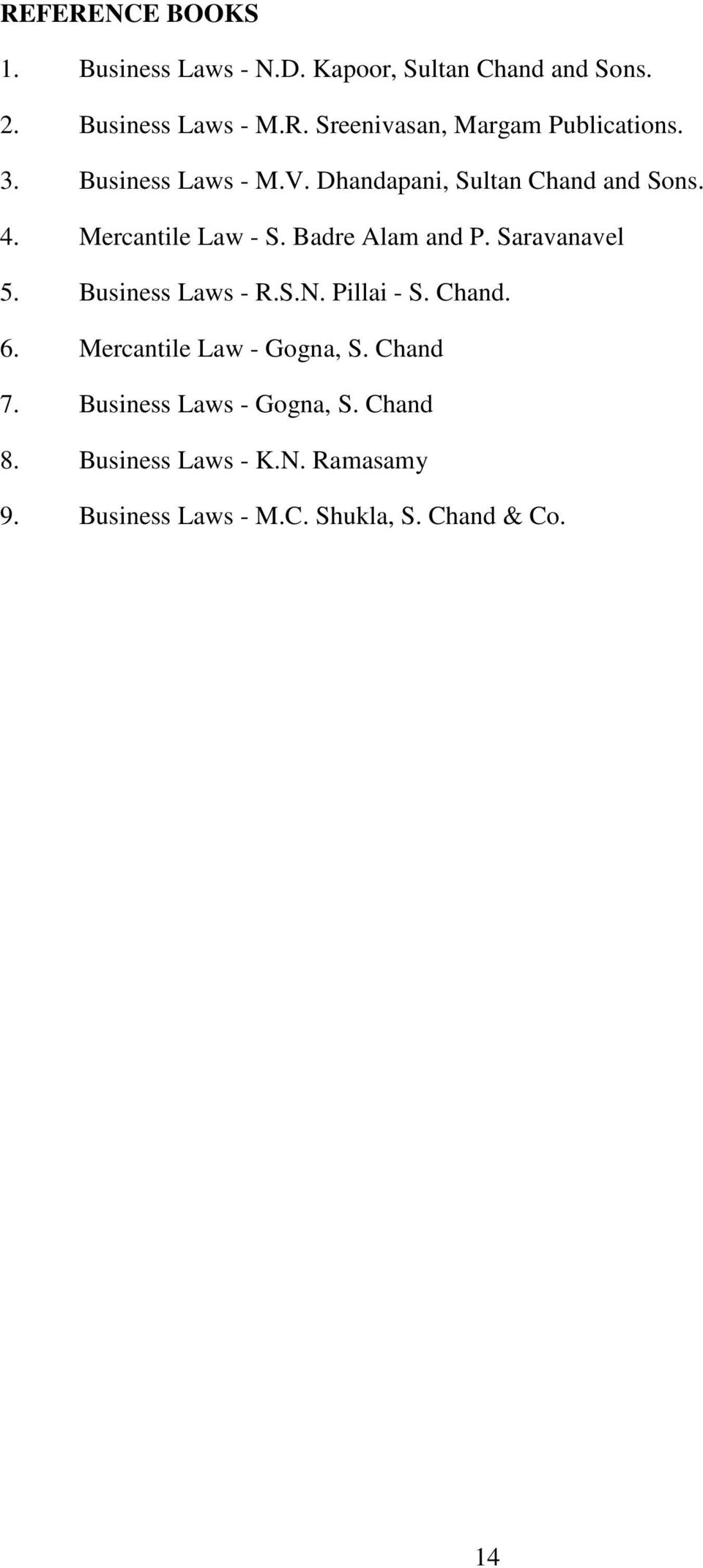 Saravanavel 5. Business Laws - R.S.N. Pillai - S. Chand. 6. Mercantile Law - Gogna, S. Chand 7.