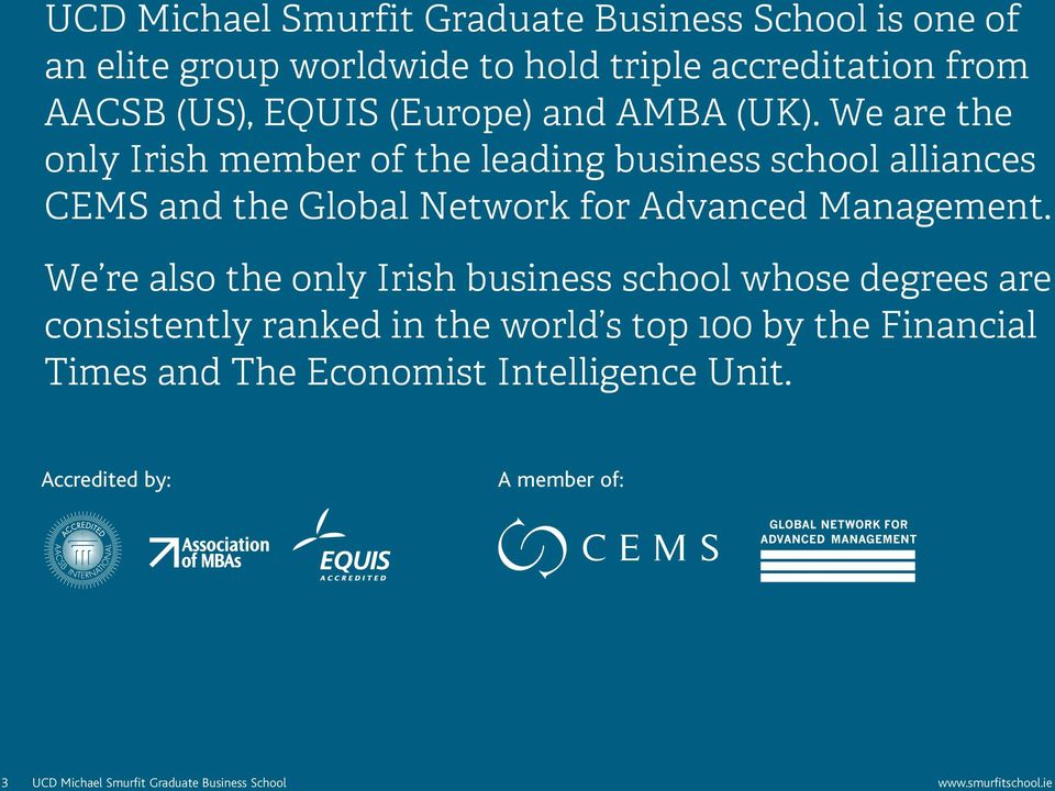 We are the only Irish member of the leading business school alliances CEMS and the Global Network for Advanced Management.
