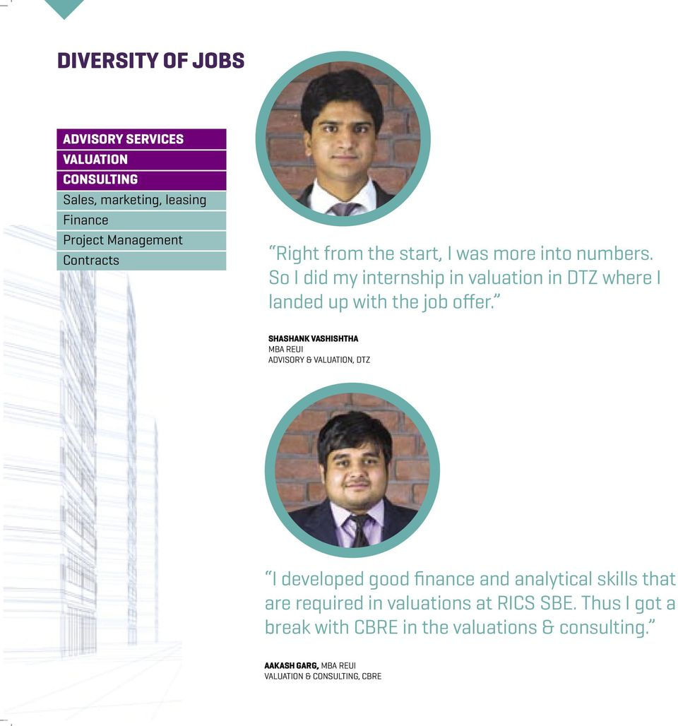 SHASHANK VASHISHTHA MBA REUI ADVISORY & VALUATION, DTZ I developed good finance and analytical skills that are required in