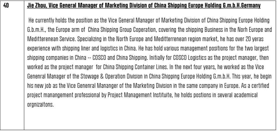 Specializing in the North Europe and Meditterrenean region market, he has over 20 yeras experience with shipping liner and logistics in China.