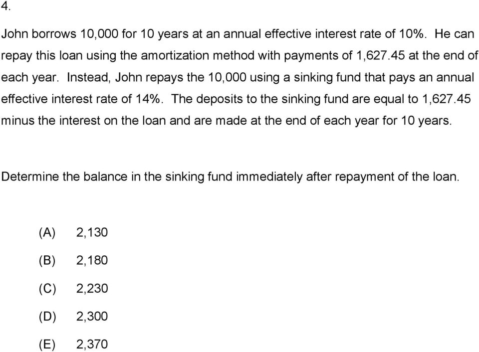 Instead, John repays the 10,000 using a sinking fund that pays an annual effective interest rate of 14%.