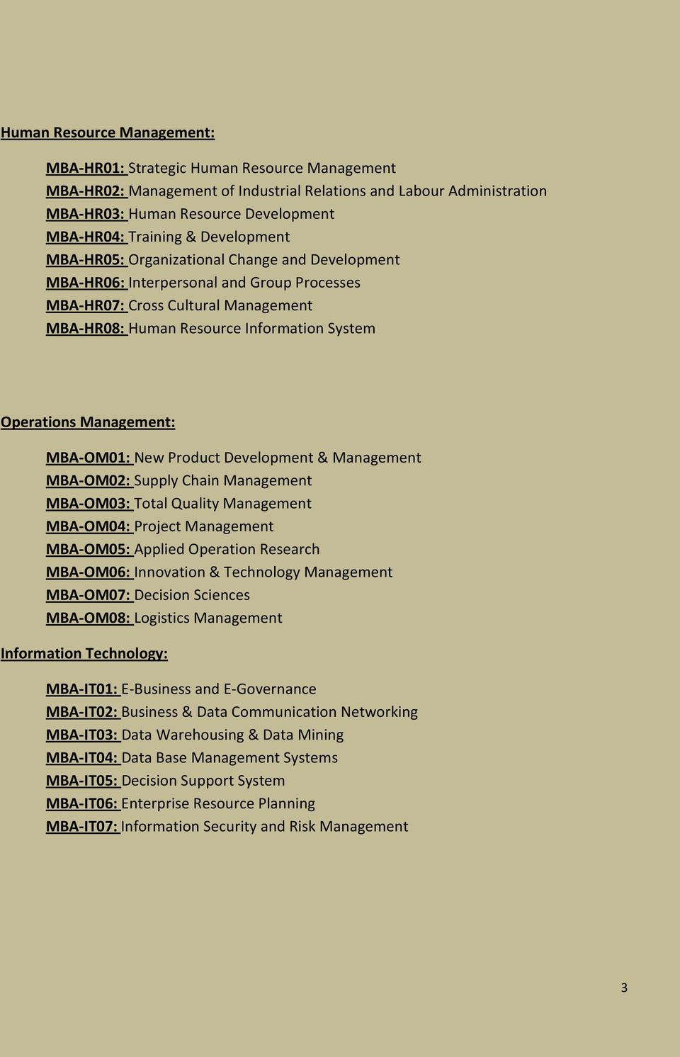 Management: MBA-OM01: New Product Development & Management MBA-OM02: Supply Chain Management MBA-OM03: Total Quality Management MBA-OM04: Project Management MBA-OM05: Applied Operation Research